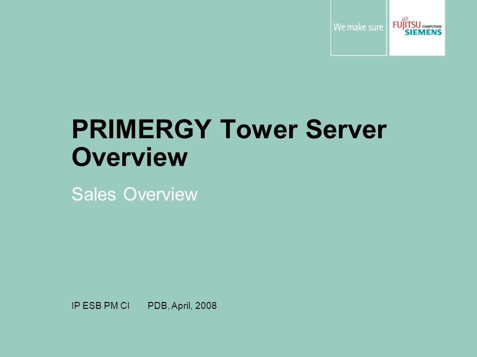 PRIMERGY Tower Server Overview Sales Overview IP ESB PM CI PDB, April, 2008