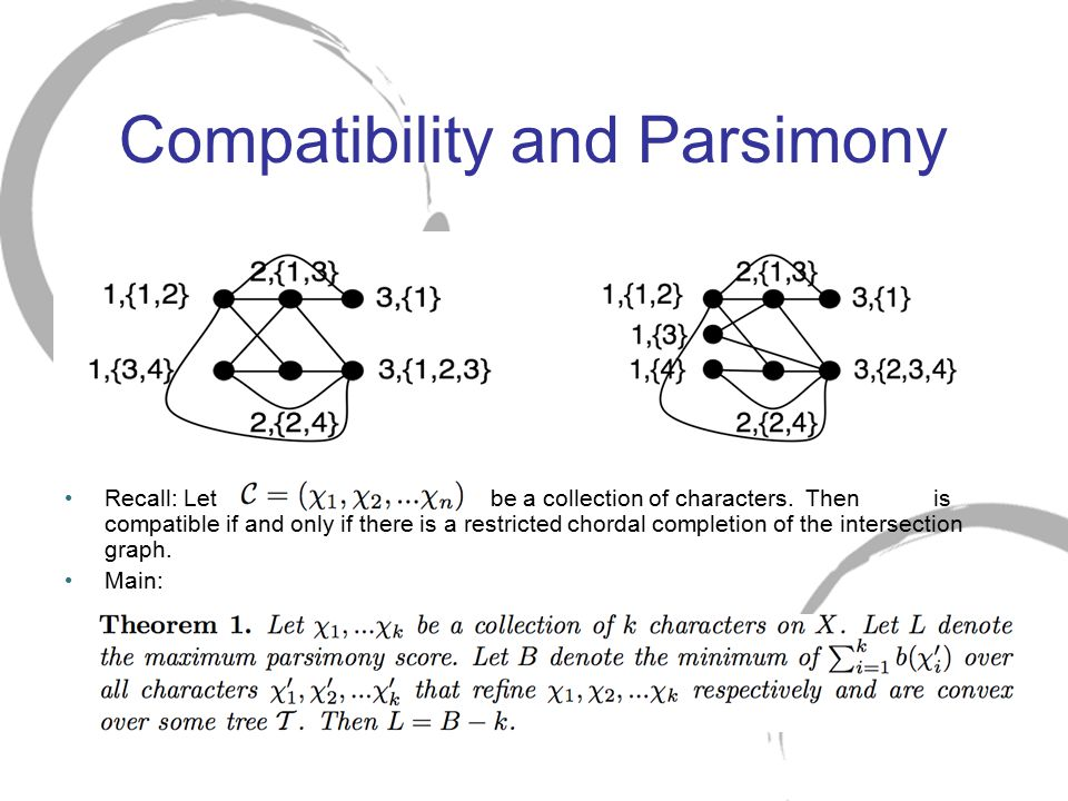 Compatibility and Parsimony Recall: Let be a collection of characters. Then is compatible if and only if there is a restricted chordal completion of t