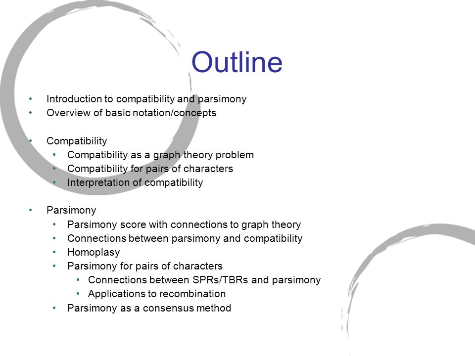 Outline Introduction to compatibility and parsimony Overview of basic notation/concepts Compatibility Compatibility as a graph theory problem Compatib