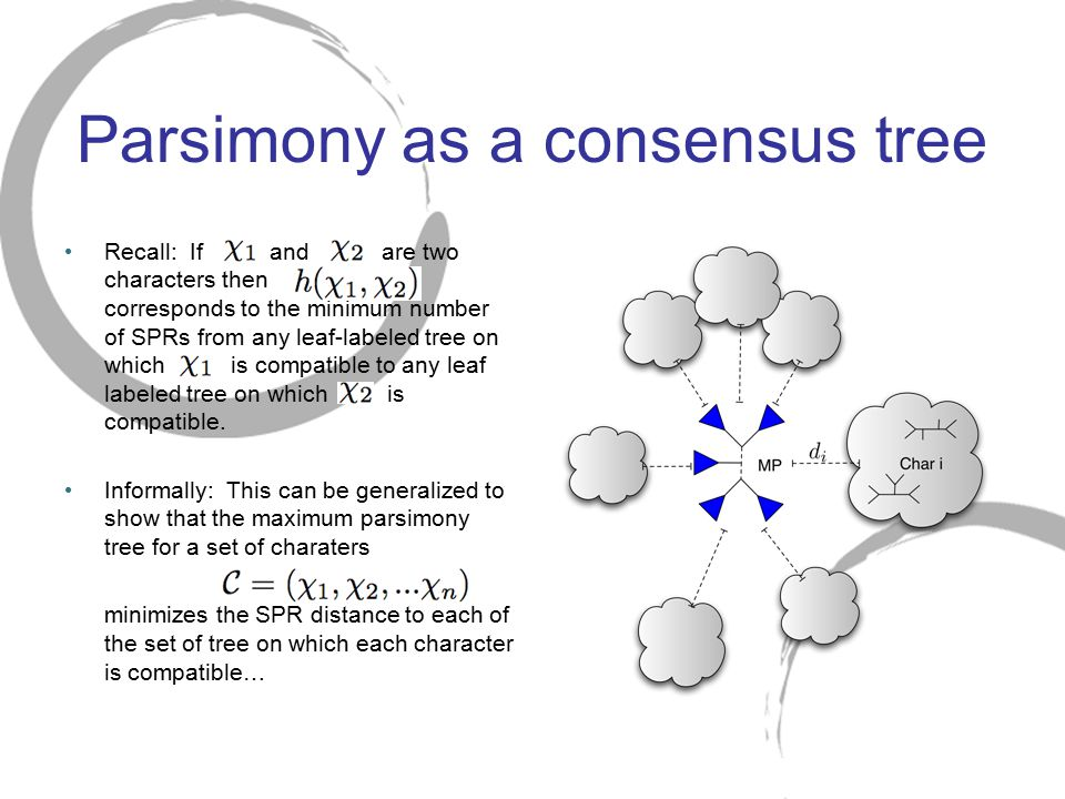 Parsimony as a consensus tree Recall: If and are two characters then corresponds to the minimum number of SPRs from any leaf-labeled tree on which is