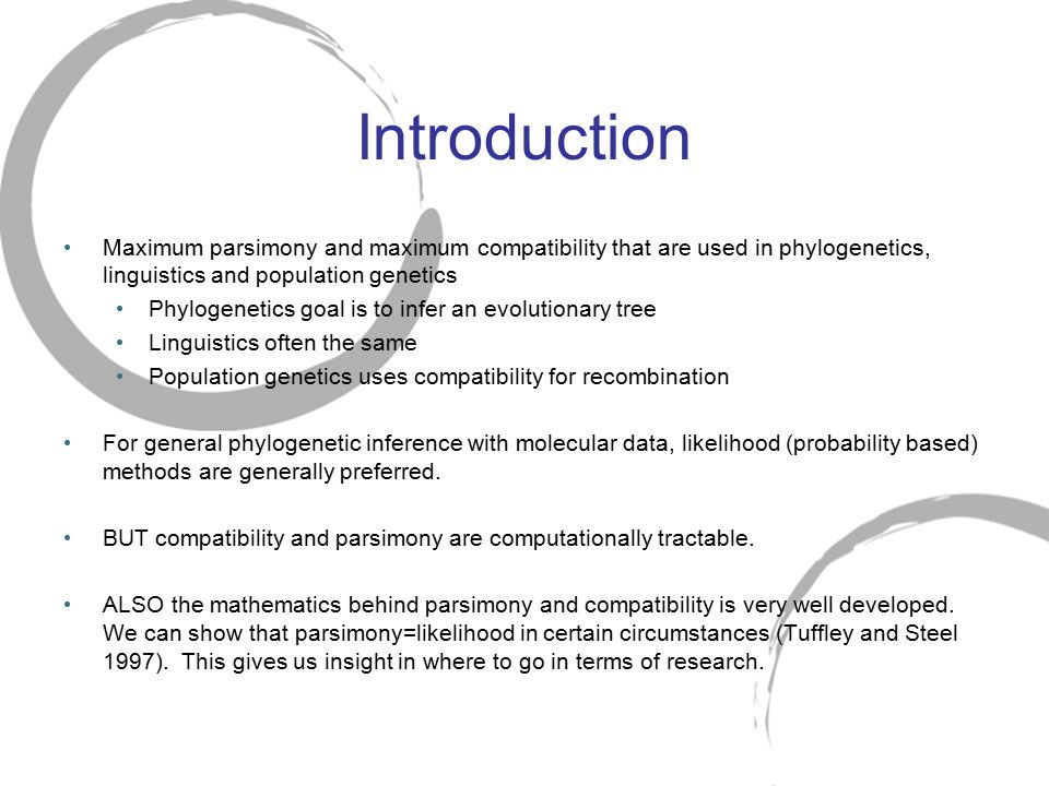 Introduction Maximum parsimony and maximum compatibility that are used in phylogenetics, linguistics and population genetics Phylogenetics goal is to