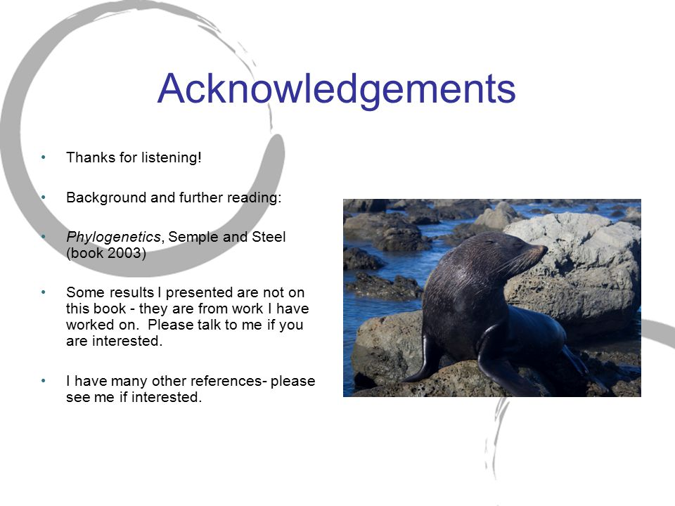 Acknowledgements Thanks for listening! Background and further reading: Phylogenetics, Semple and Steel (book 2003) Some results I presented are not on