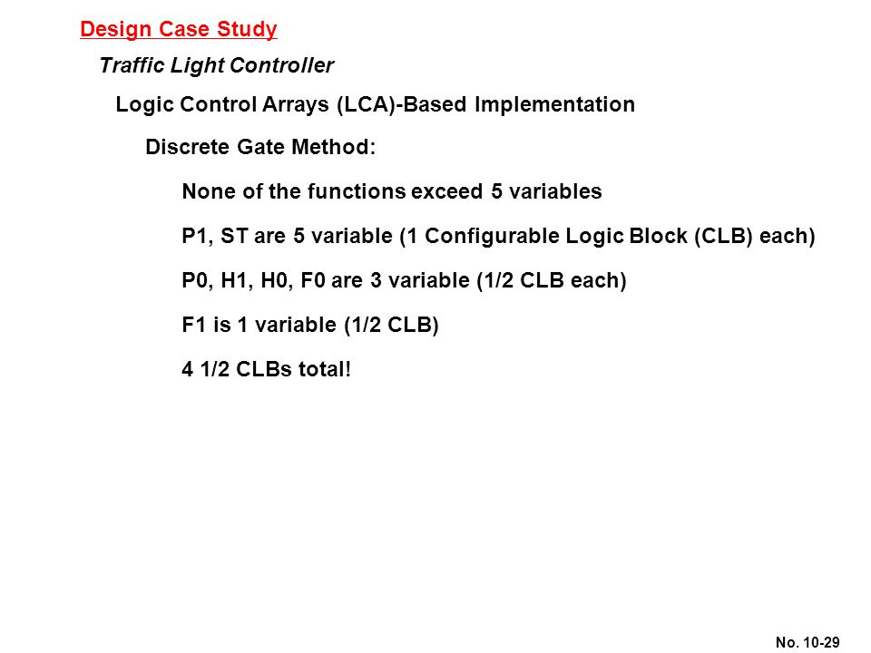 No. 10-29 Design Case Study Traffic Light Controller Logic Control Arrays (LCA)-Based Implementation Discrete Gate Method: None of the functions excee