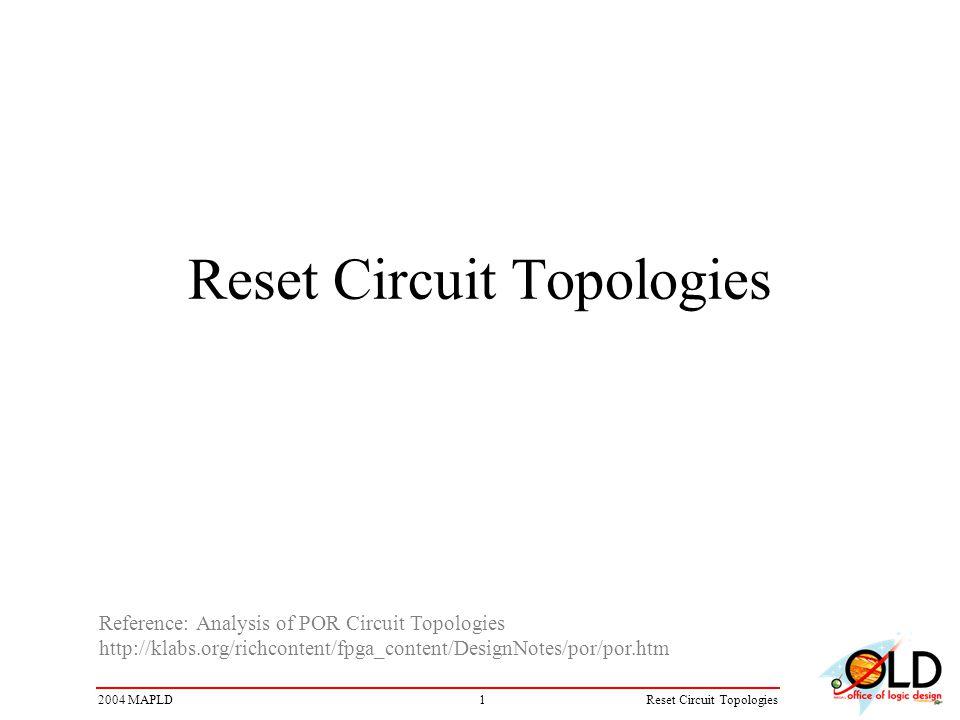 12004 MAPLDReset Circuit Topologies Reference: Analysis of POR Circuit Topologies http://klabs.org/richcontent/fpga_content/DesignNotes/por/por.htm