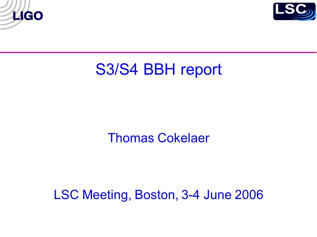 S3/S4 BBH report Thomas Cokelaer LSC Meeting, Boston, 3-4 June 2006