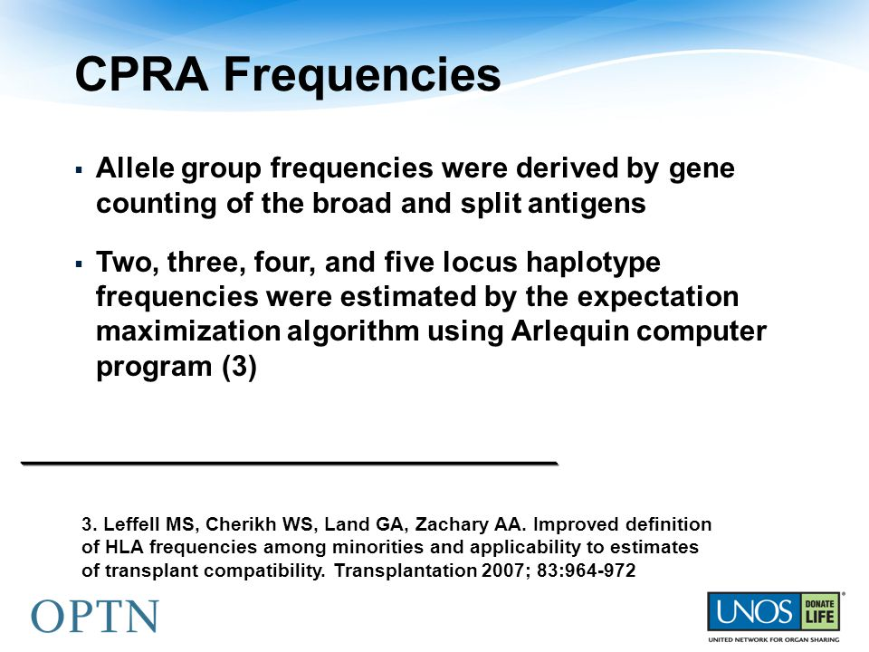 CPRA Frequencies  Allele group frequencies were derived by gene counting of the broad and split antigens  Two, three, four, and five locus haplotype frequencies were estimated by the expectation maximization algorithm using Arlequin computer program (3) 3.