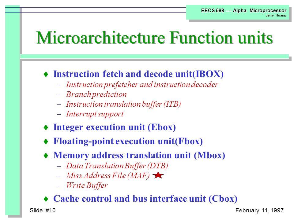 Slide #9February 11, 1997 EECS 598 ---- Alpha Microprocessor Jerry Huang Alpha 21164 Block Diagram