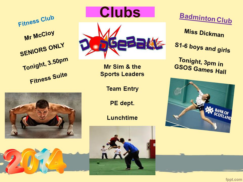 Clubs Badminton Club Miss Dickman S1-6 boys and girls Tonight, 3pm in GSOS Games Hall Fitness Club Mr McCloy SENIORS ONLY Tonight, 3.50pm Fitness Suit