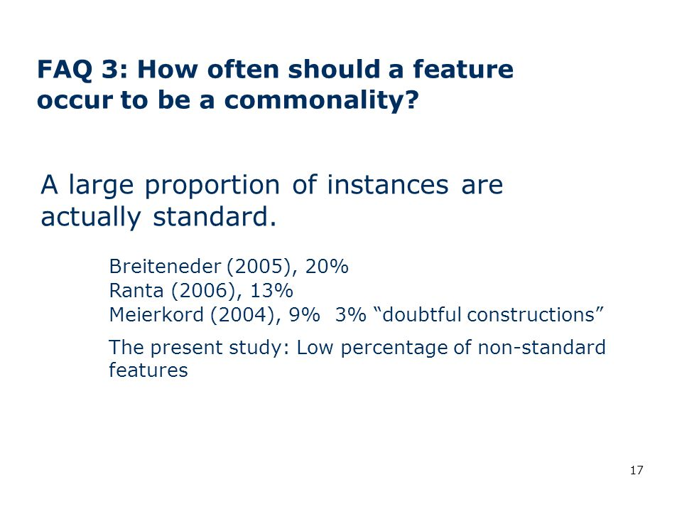 17 FAQ 3: How often should a feature occur to be a commonality? A large proportion of instances are actually standard. Breiteneder (2005), 20% Ranta (