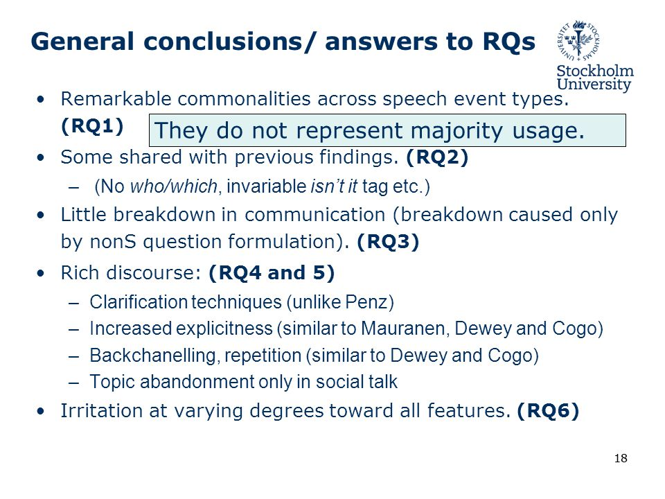 18 General conclusions/ answers to RQs Remarkable commonalities across speech event types. (RQ1) Some shared with previous findings. (RQ2) – (No who/w