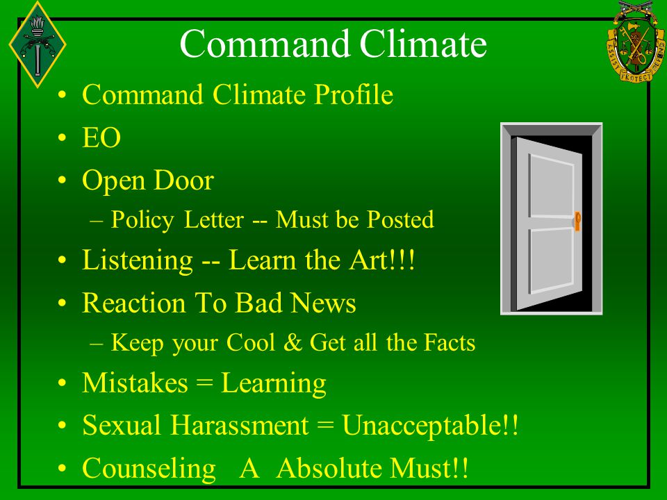Command Climate Command Climate Profile EO Open Door –Policy Letter -- Must be Posted Listening -- Learn the Art!!! Reaction To Bad News –Keep your Co