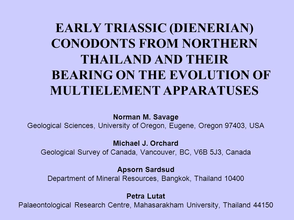 EARLY TRIASSIC (DIENERIAN) CONODONTS FROM NORTHERN THAILAND AND THEIR BEARING ON THE EVOLUTION OF MULTIELEMENT APPARATUSES Norman M.