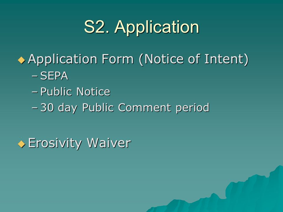 S2. Application  Application Form (Notice of Intent) –SEPA –Public Notice –30 day Public Comment period  Erosivity Waiver