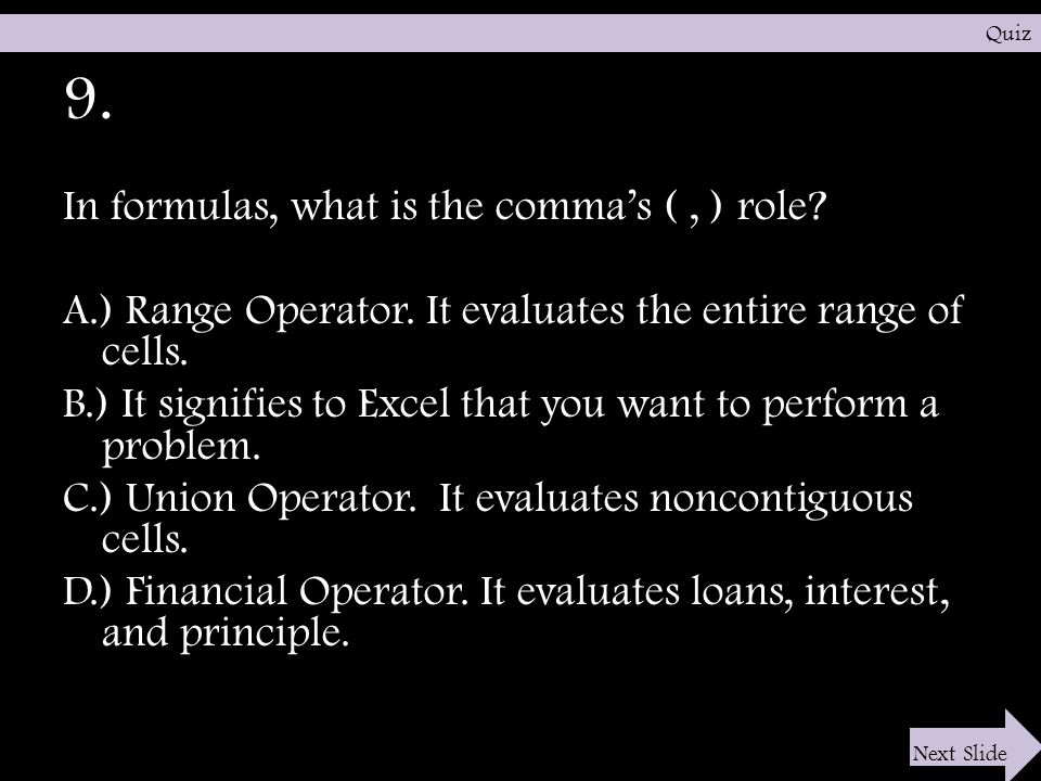 9. In formulas, what is the comma's (, ) role. A.) Range Operator.