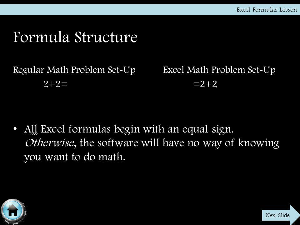 Formula Structure Regular Math Problem Set-UpExcel Math Problem Set-Up 2+2==2+2 All Excel formulas begin with an equal sign.