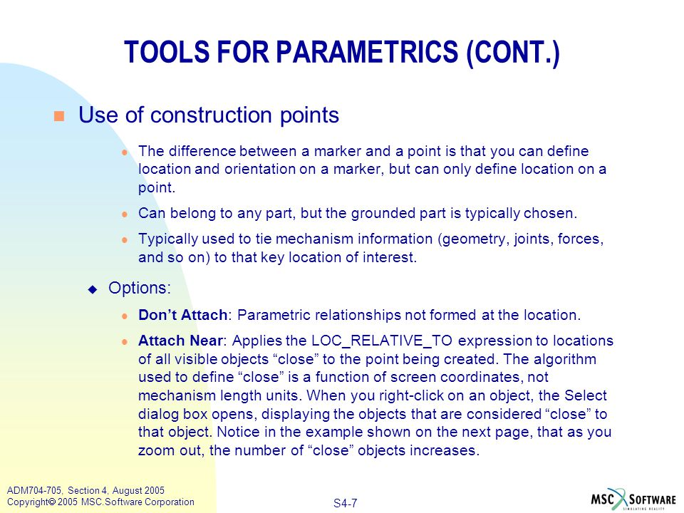 S4-8 ADM704-705, Section 4, August 2005 Copyright  2005 MSC.Software Corporation TOOLS FOR PARAMETRICS (CONT.) Zoomed in