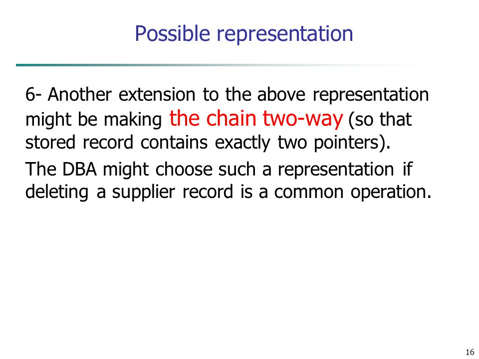 16 Possible representation 6- Another extension to the above representation might be making the chain two-way (so that stored record contains exactly