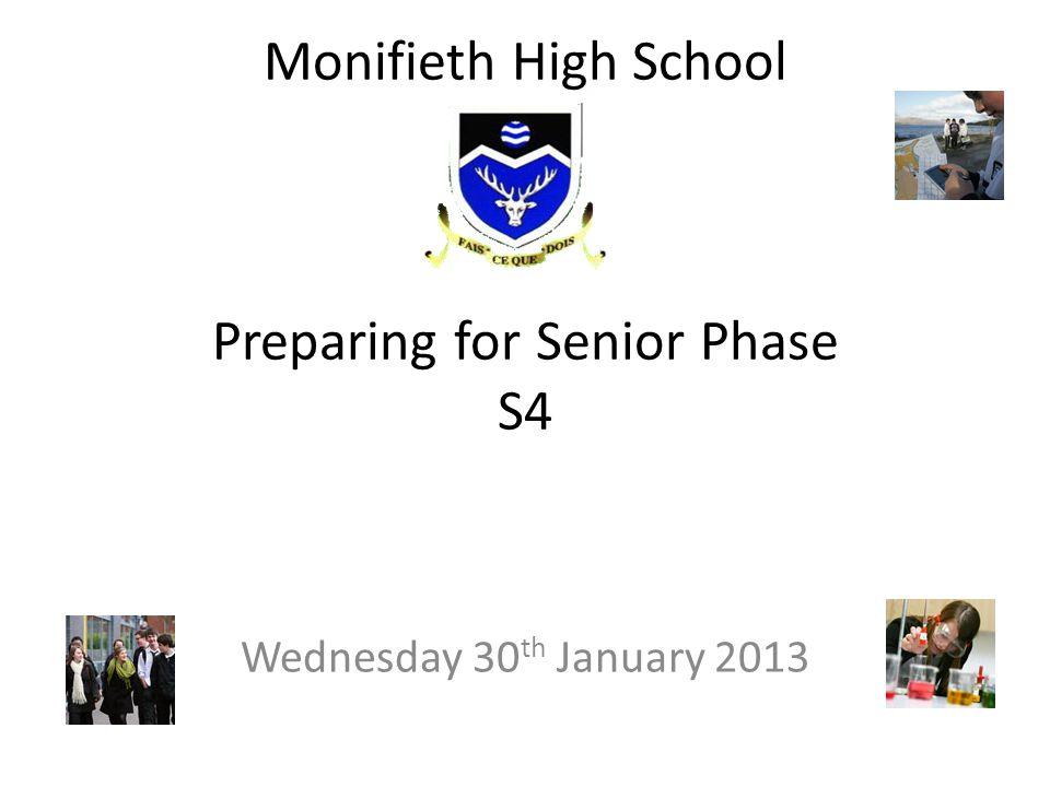 Monifieth High School Preparing for Senior Phase S4 Wednesday 30 th January 2013