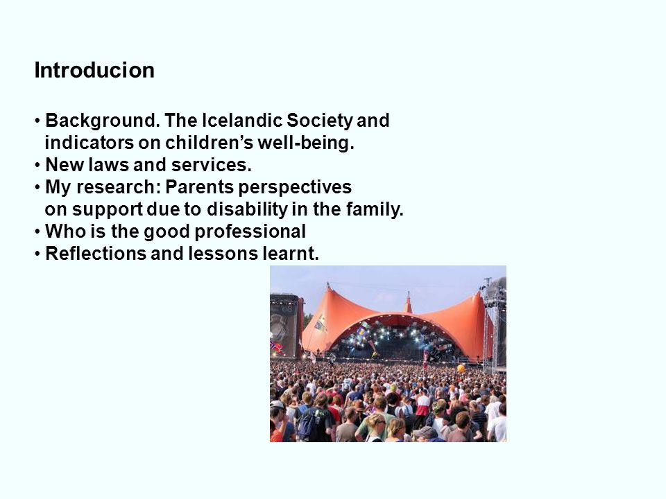 Introducion Background. The Icelandic Society and indicators on children's well-being. New laws and services. My research: Parents perspectives on sup