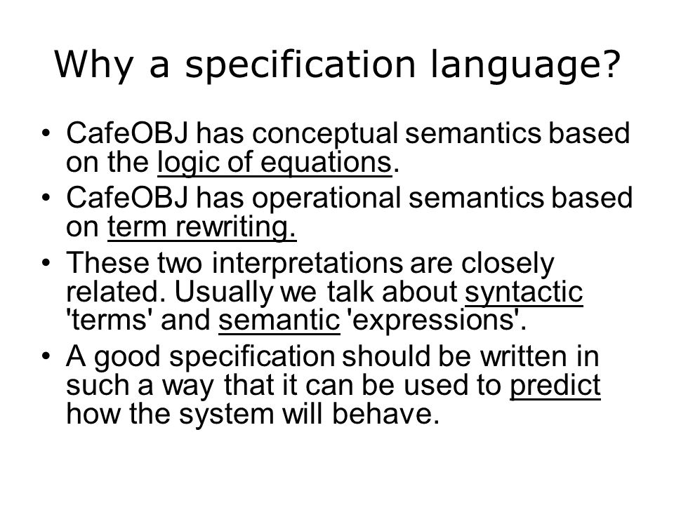CafeOBJ has conceptual semantics based on the logic of equations.