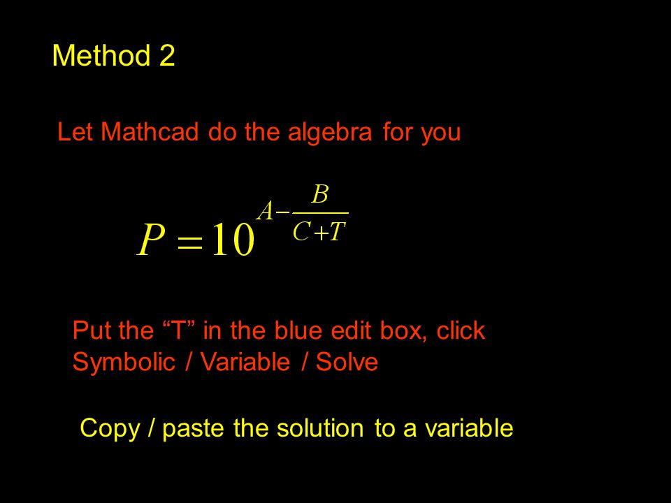 "Method 2 Let Mathcad do the algebra for you Put the ""T"" in the blue edit box, click Symbolic / Variable / Solve Copy / paste the solution to a variabl"