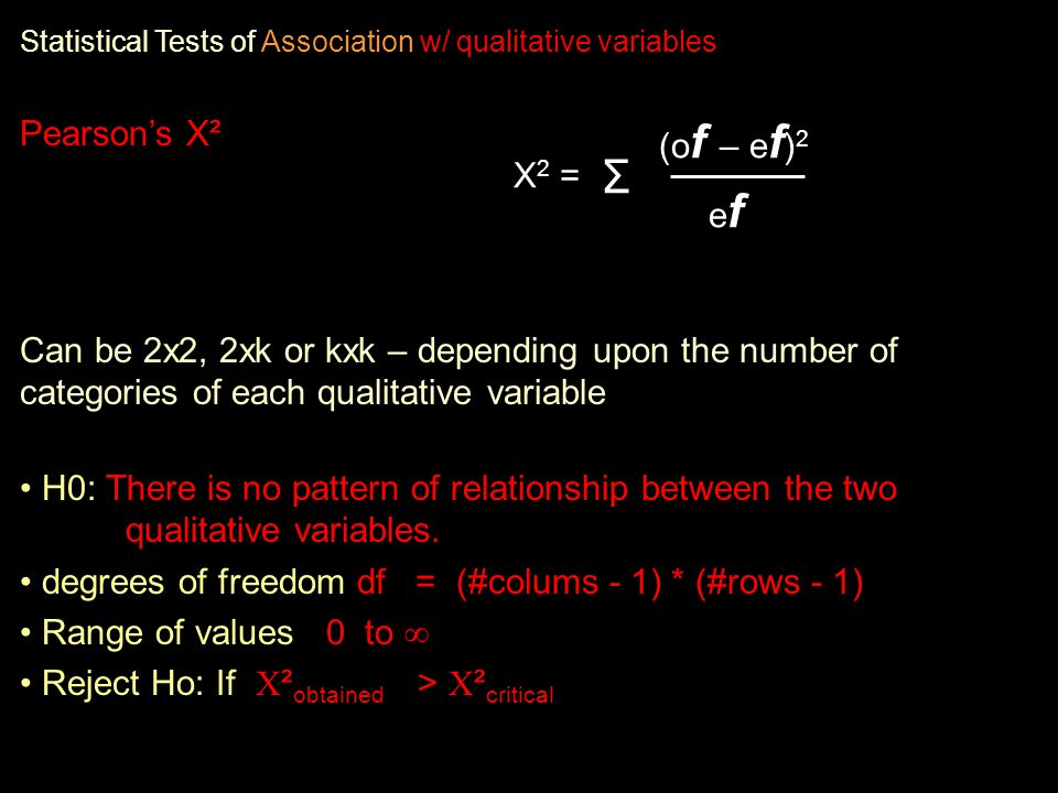 Row Column total total = N 22 54 76 46 32 78 * efef Row 1 Row 2 68 86 154 Col 1 Col 2 The expected frequency for each cell is computed assuming that the H0: is true – that there is no relationship between the row and column variables.