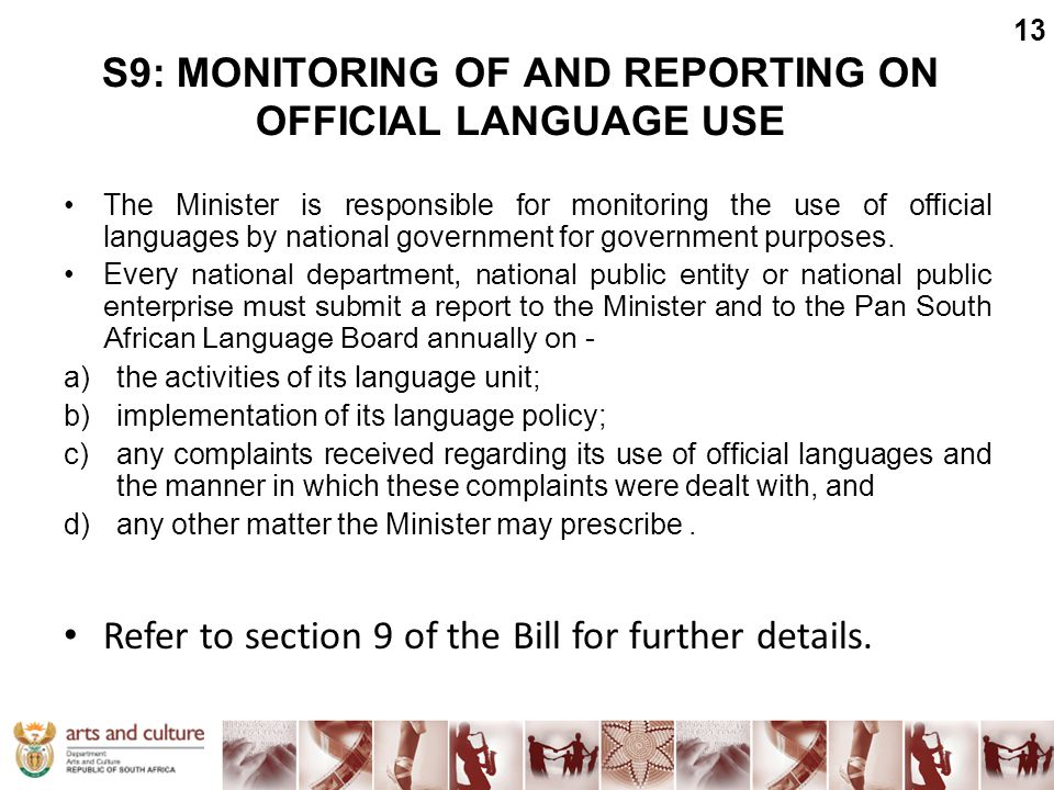 S9: MONITORING OF AND REPORTING ON OFFICIAL LANGUAGE USE The Minister is responsible for monitoring the use of official languages by national governme