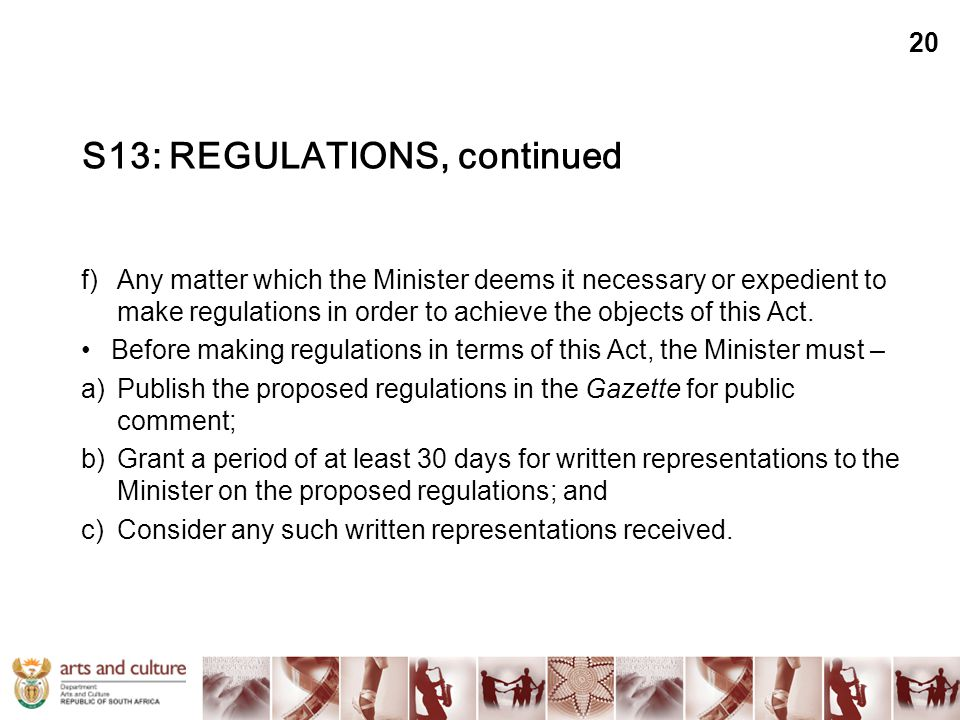 S13: REGULATIONS, continued f)Any matter which the Minister deems it necessary or expedient to make regulations in order to achieve the objects of thi
