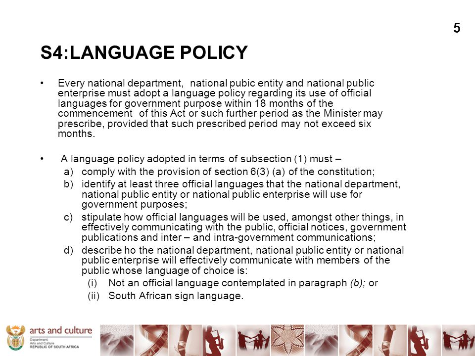 S4:LANGUAGE POLICY Every national department, national pubic entity and national public enterprise must adopt a language policy regarding its use of o