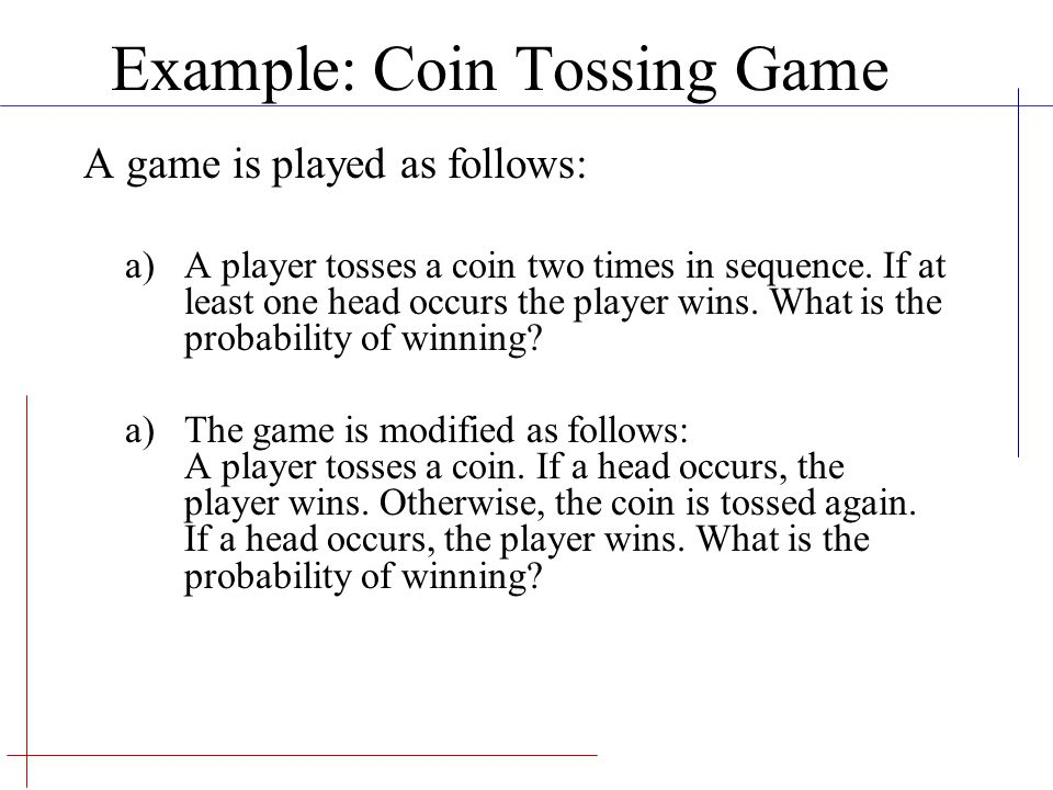 8 Example An biased coin (likelihood of a head is 0.75) is tossed three times in sequence.