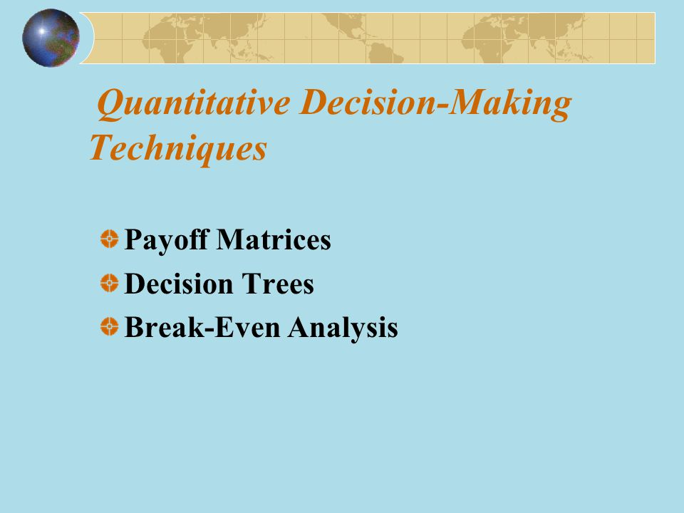 Quantitative Decision-Making Techniques Payoff Matrices Decision Trees Break-Even Analysis