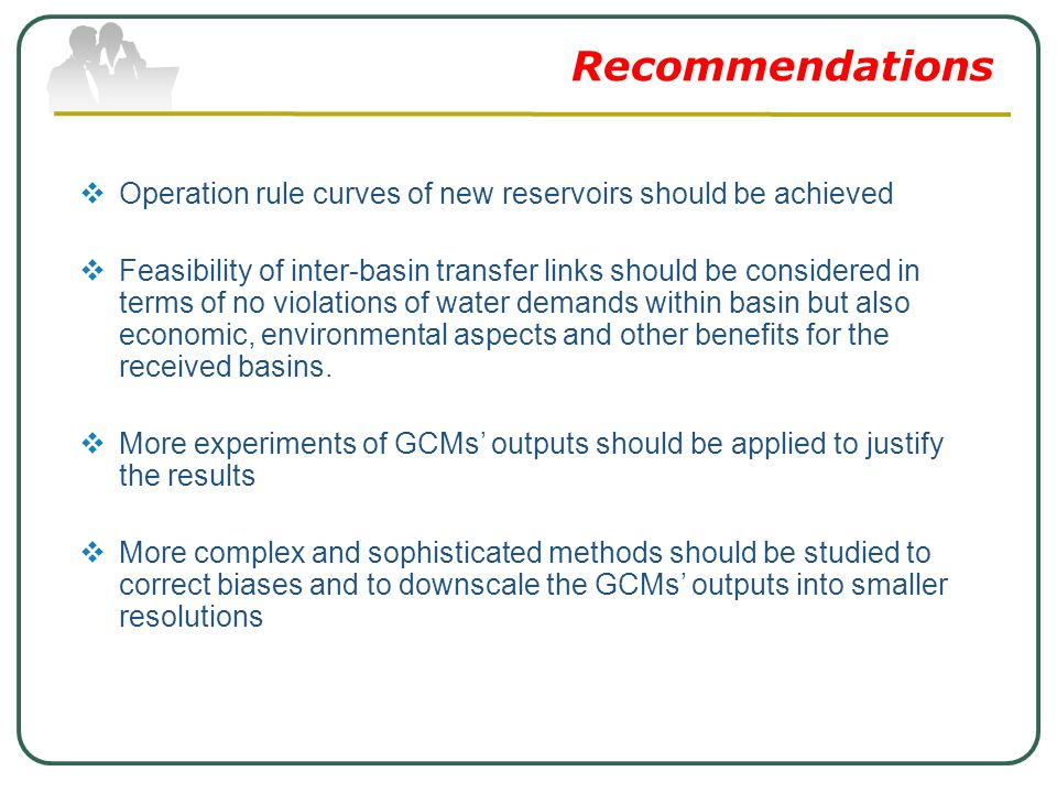 Recommendations  Operation rule curves of new reservoirs should be achieved  Feasibility of inter-basin transfer links should be considered in terms of no violations of water demands within basin but also economic, environmental aspects and other benefits for the received basins.