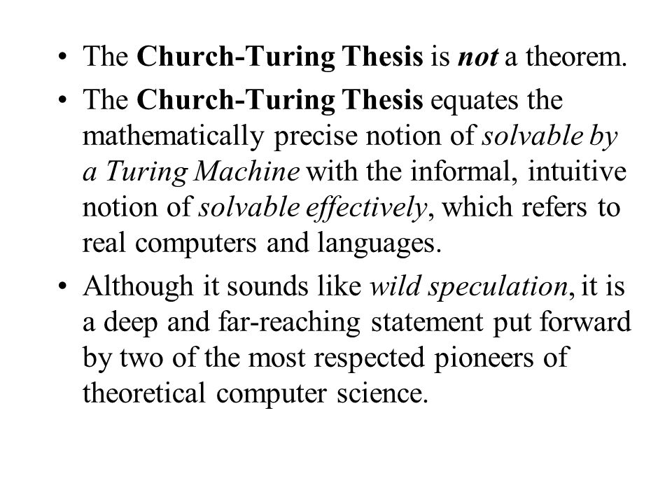 The Church-Turing Thesis is not a theorem. The Church-Turing Thesis equates the mathematically precise notion of solvable by a Turing Machine with the
