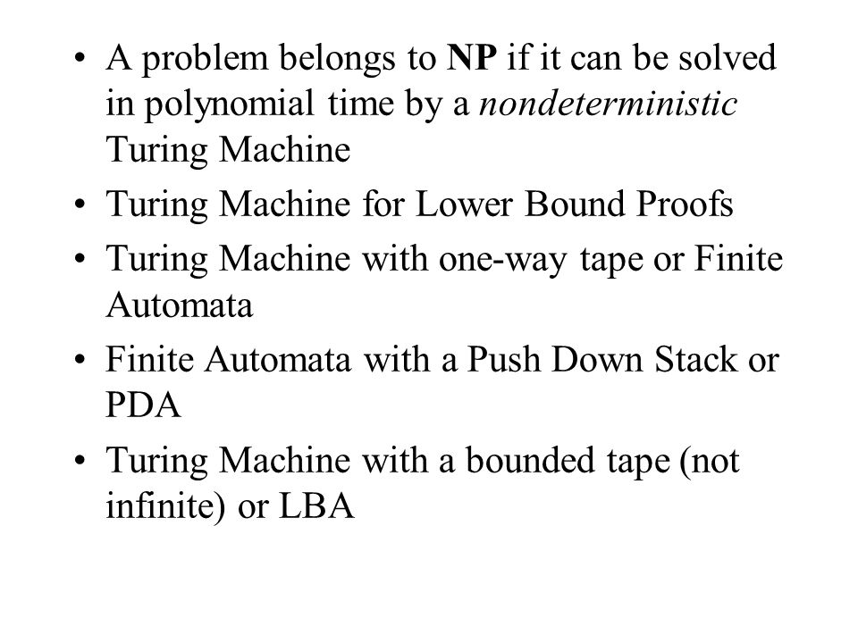 A problem belongs to NP if it can be solved in polynomial time by a nondeterministic Turing Machine Turing Machine for Lower Bound Proofs Turing Machi