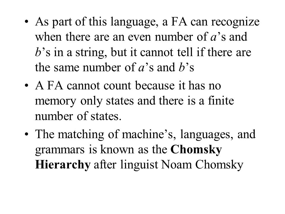 As part of this language, a FA can recognize when there are an even number of a's and b's in a string, but it cannot tell if there are the same number