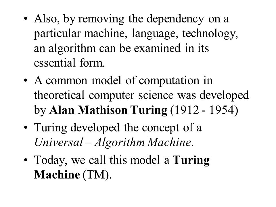 Also, by removing the dependency on a particular machine, language, technology, an algorithm can be examined in its essential form. A common model of
