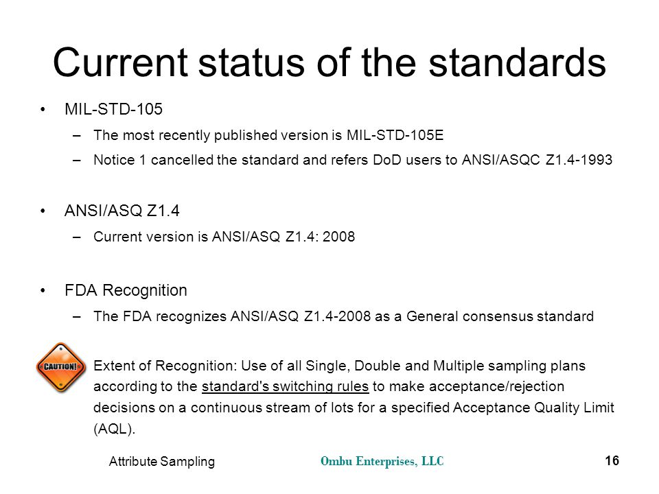 Ombu Enterprises, LLC Attribute Sampling 16 Current status of the standards MIL-STD-105 –The most recently published version is MIL-STD-105E –Notice 1