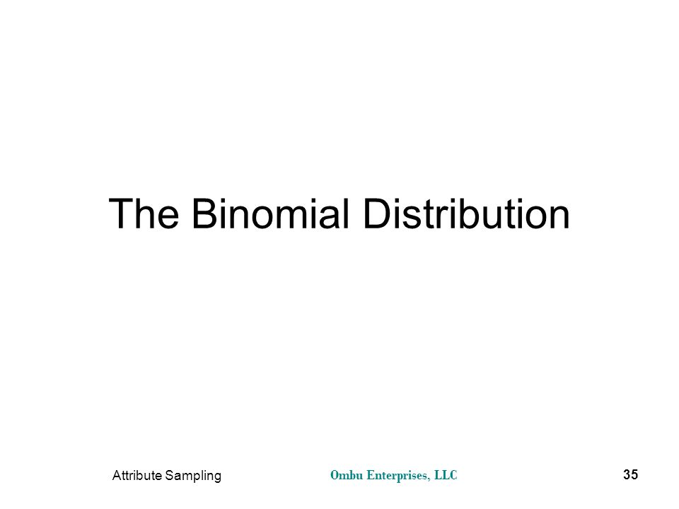 Ombu Enterprises, LLC Attribute Sampling 35 The Binomial Distribution