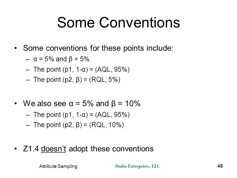 Ombu Enterprises, LLC Attribute Sampling 48 Some Conventions Some conventions for these points include: –α = 5% and β = 5% –The point (p1, 1-α) = (AQL