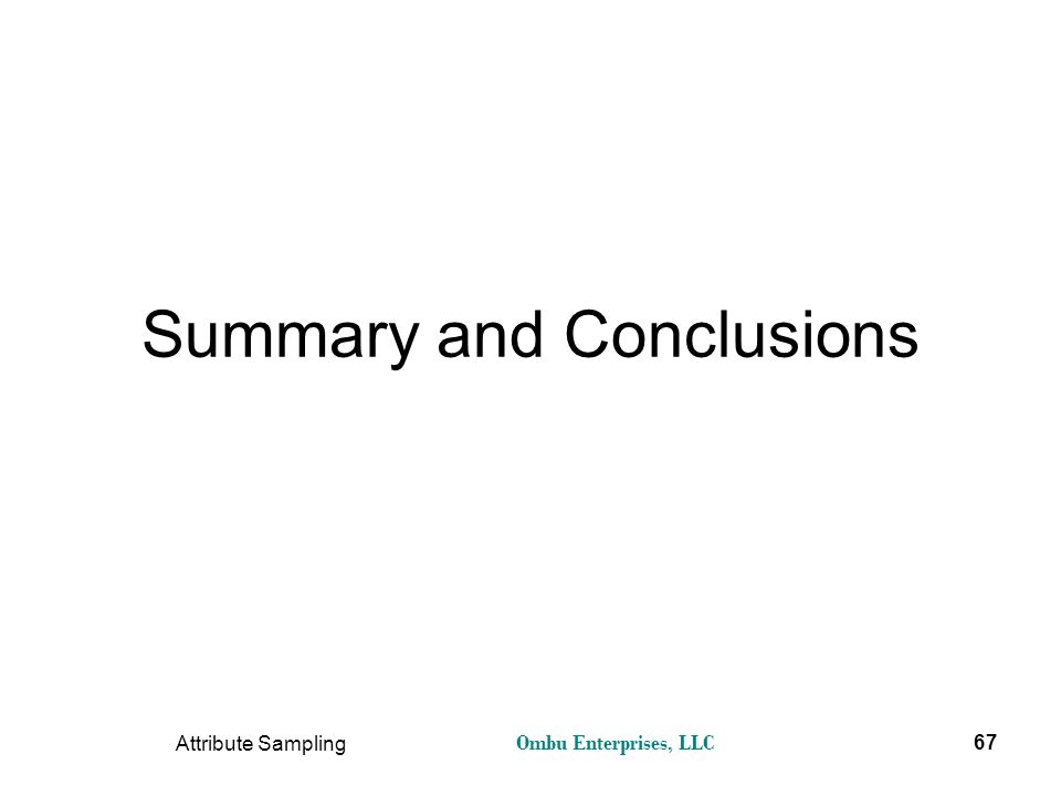 Ombu Enterprises, LLC Attribute Sampling 67 Summary and Conclusions