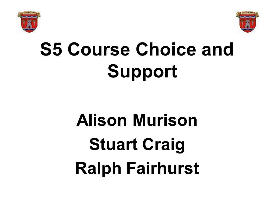 S5 Course Choice and Support Alison Murison Stuart Craig Ralph Fairhurst