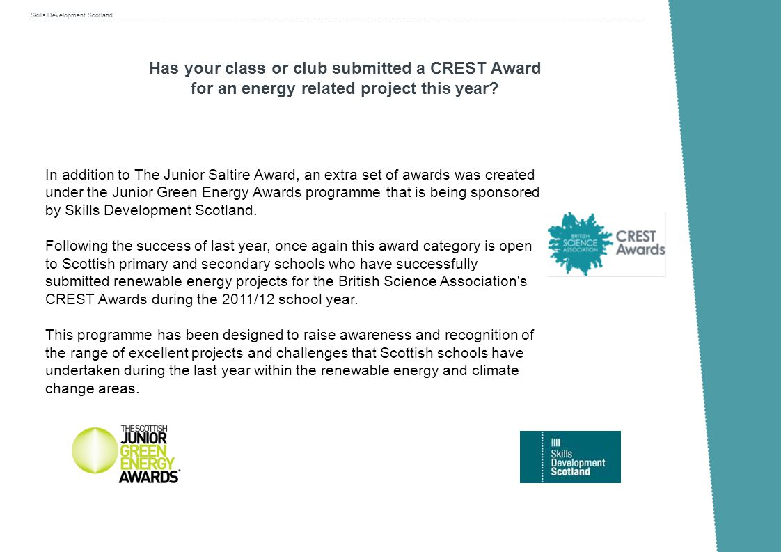 Skills Development Scotland Has your class or club submitted a CREST Award for an energy related project this year? In addition to The Junior Saltire