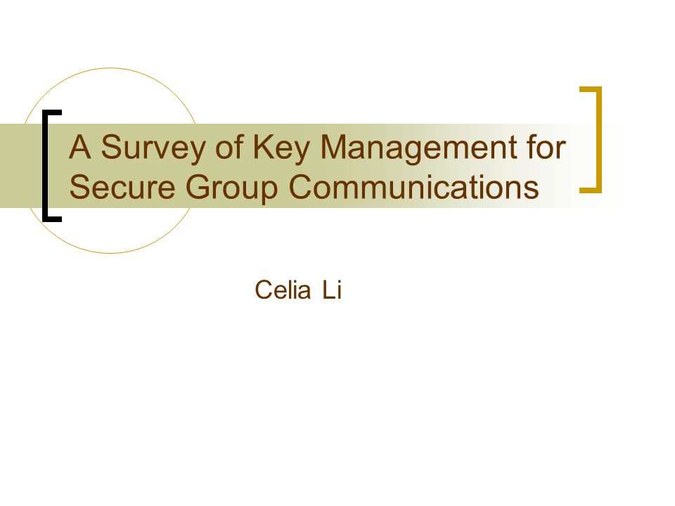 A Survey of Key Management for Secure Group Communications Celia Li