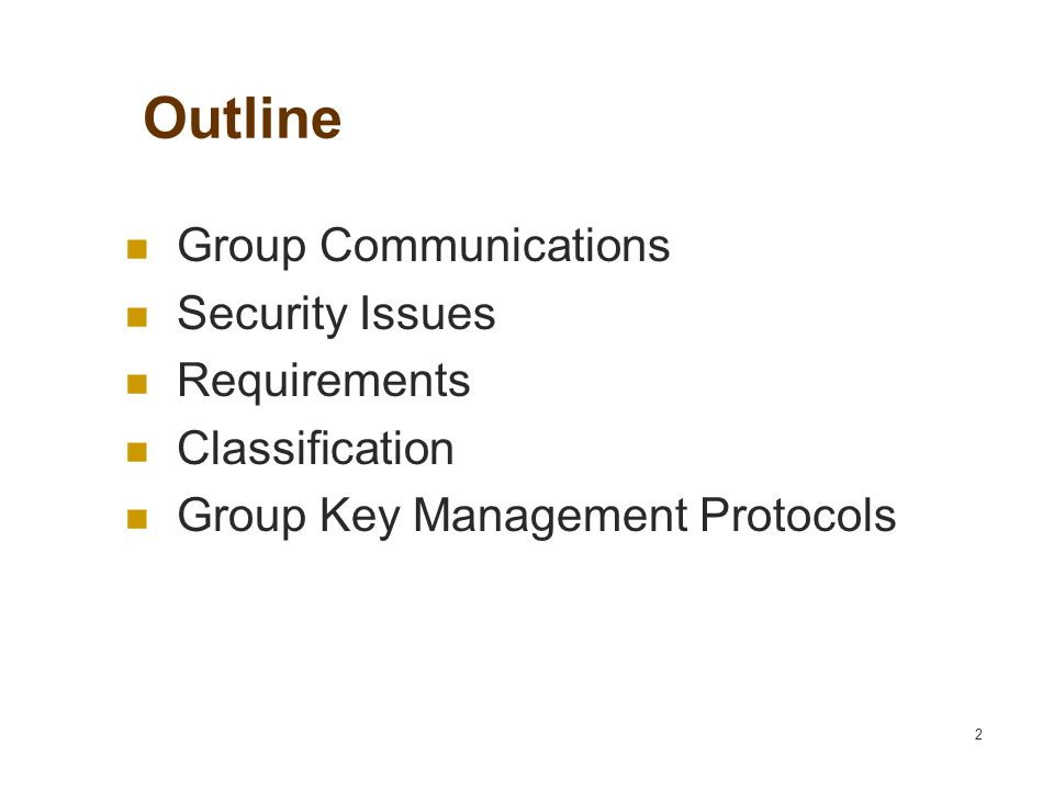 2 Outline Group Communications Security Issues Requirements Classification Group Key Management Protocols