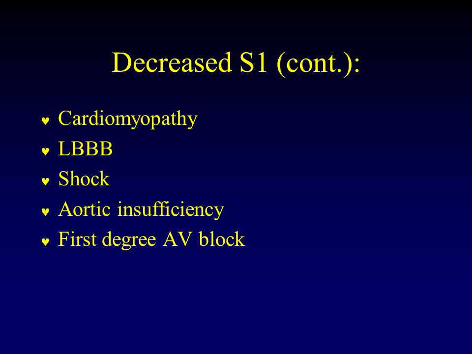 Decreased S1 (cont.): Cardiomyopathy LBBB Shock Aortic insufficiency First degree AV block