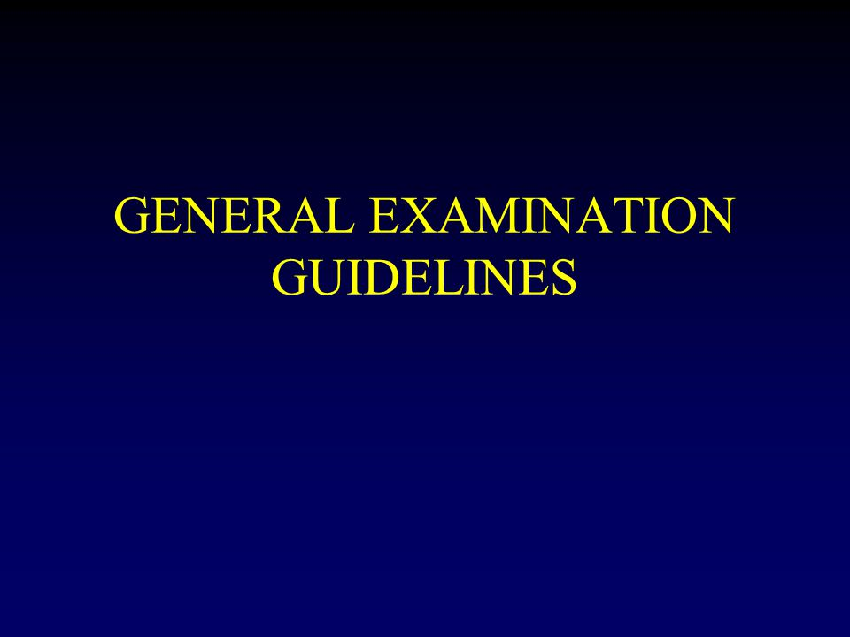 GENERAL EXAMINATION GUIDELINES