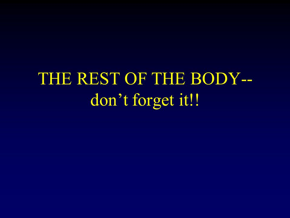 THE REST OF THE BODY-- don't forget it!!
