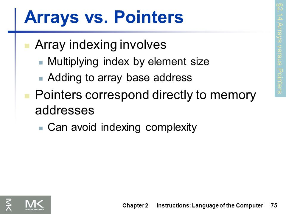 Chapter 2 — Instructions: Language of the Computer — 75 Arrays vs.