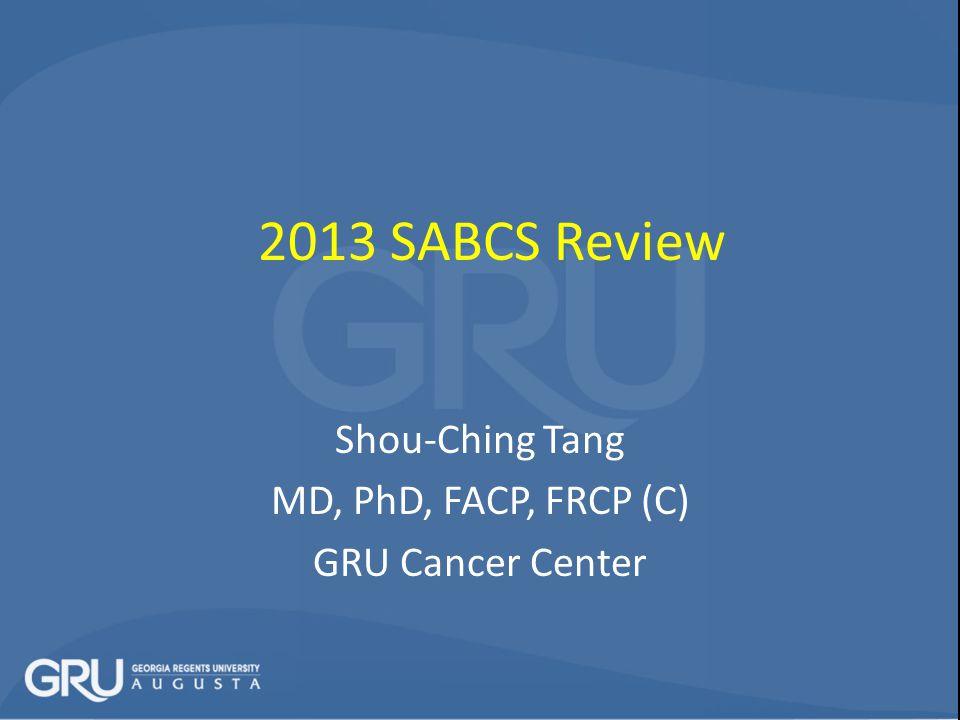 2013 SABCS Review Shou-Ching Tang MD, PhD, FACP, FRCP (C) GRU Cancer Center