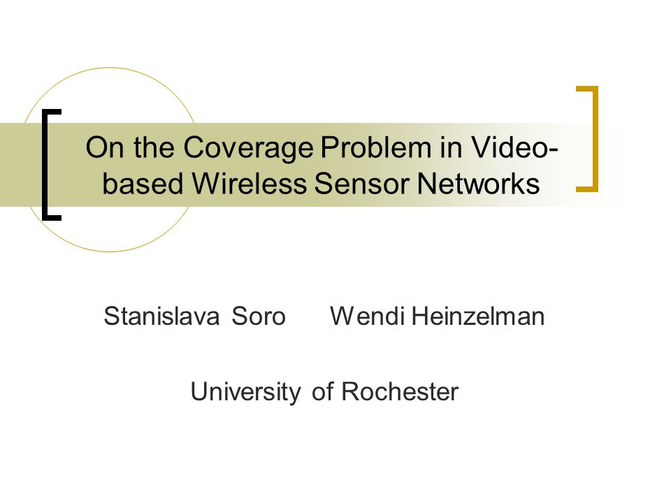 On the Coverage Problem in Video- based Wireless Sensor Networks Stanislava Soro Wendi Heinzelman University of Rochester
